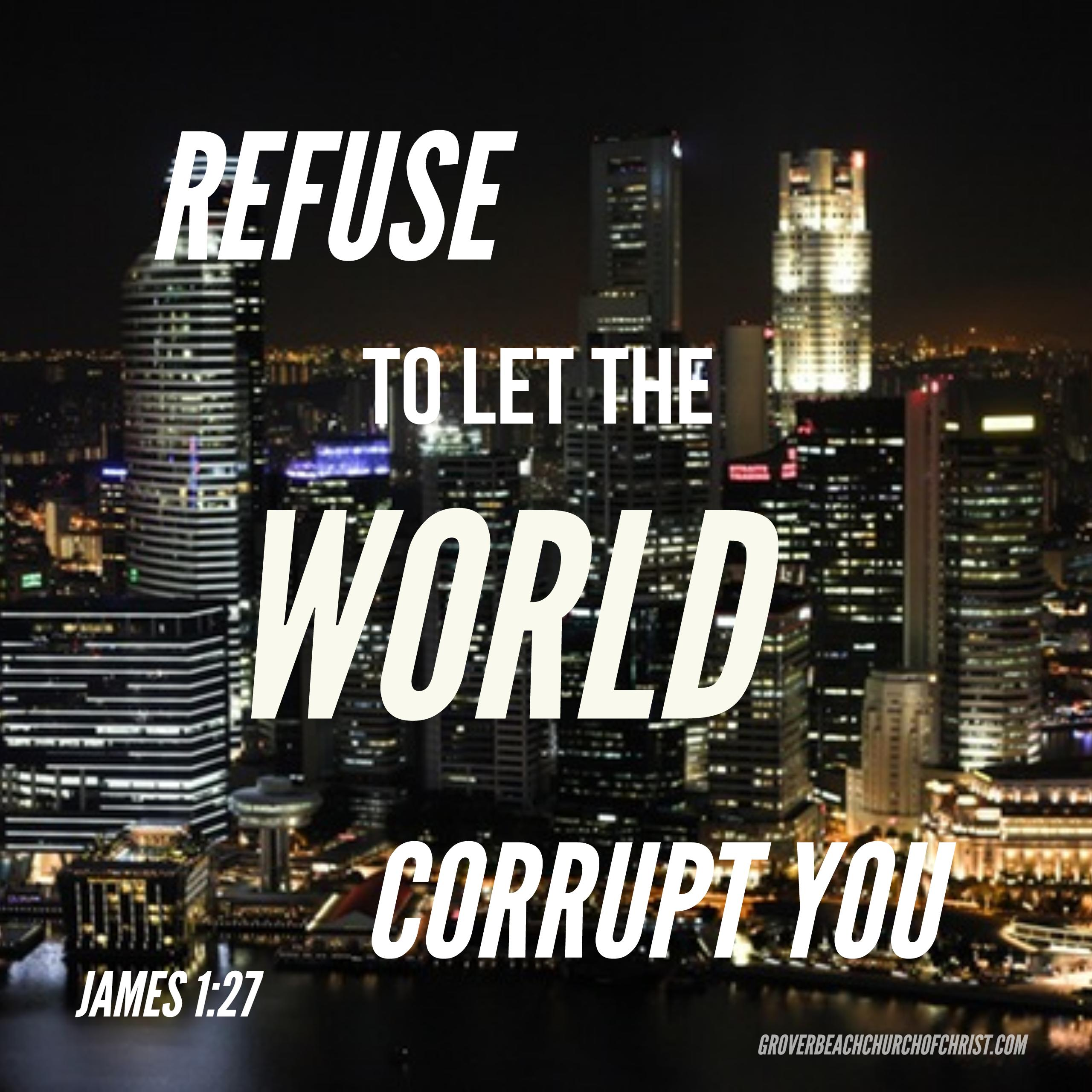 James 1-27 Refuse to let the world