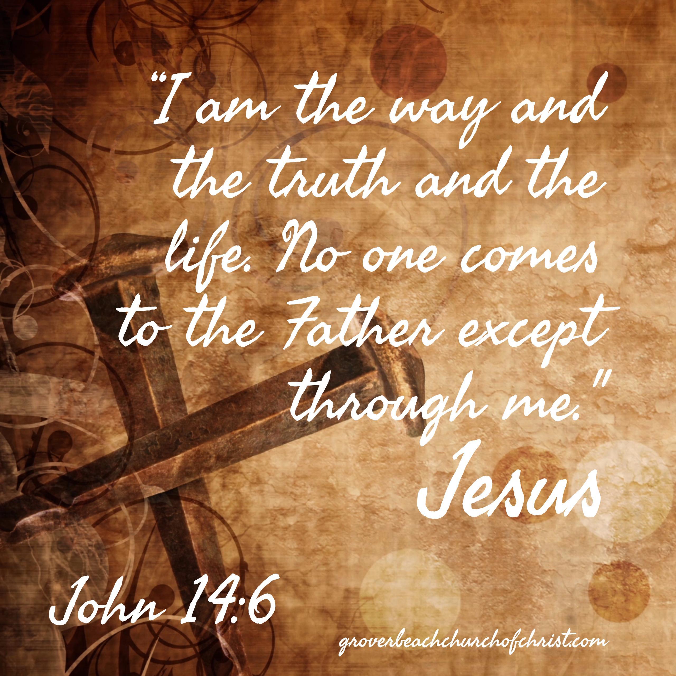 John 14:6 I am the way the truth
