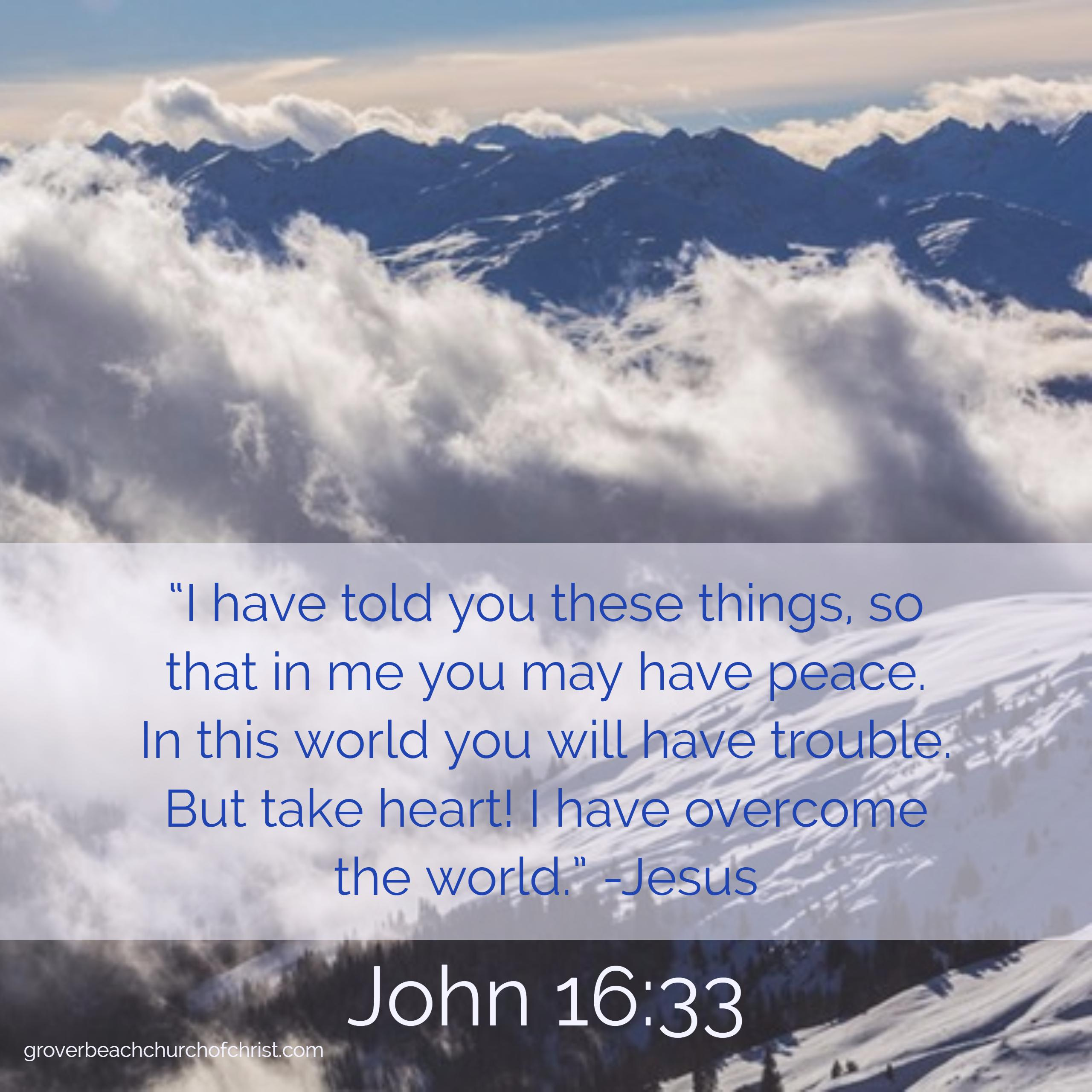 John 16-33 I have told you these things