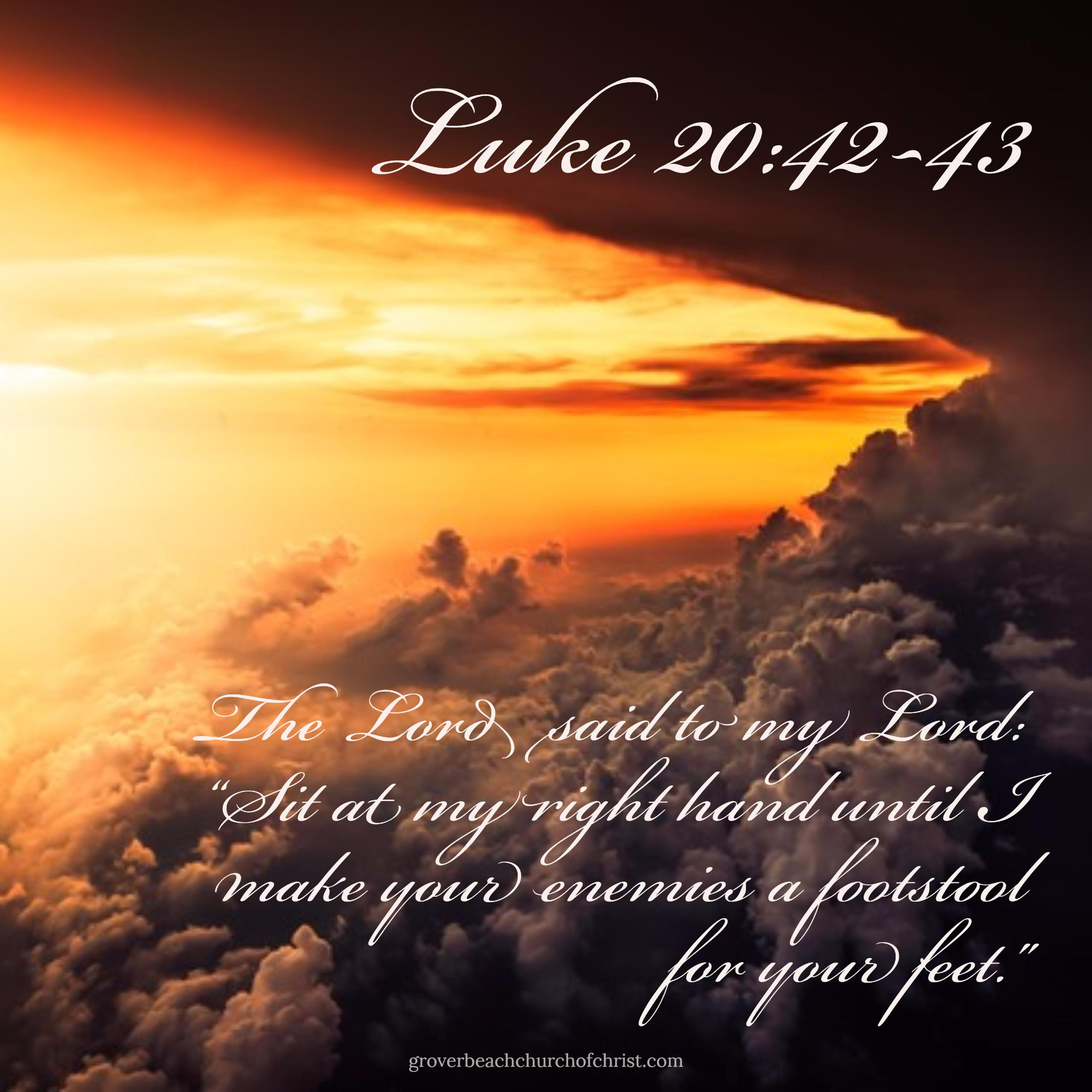 Luke 20-42,43 The Lord said to my Lord