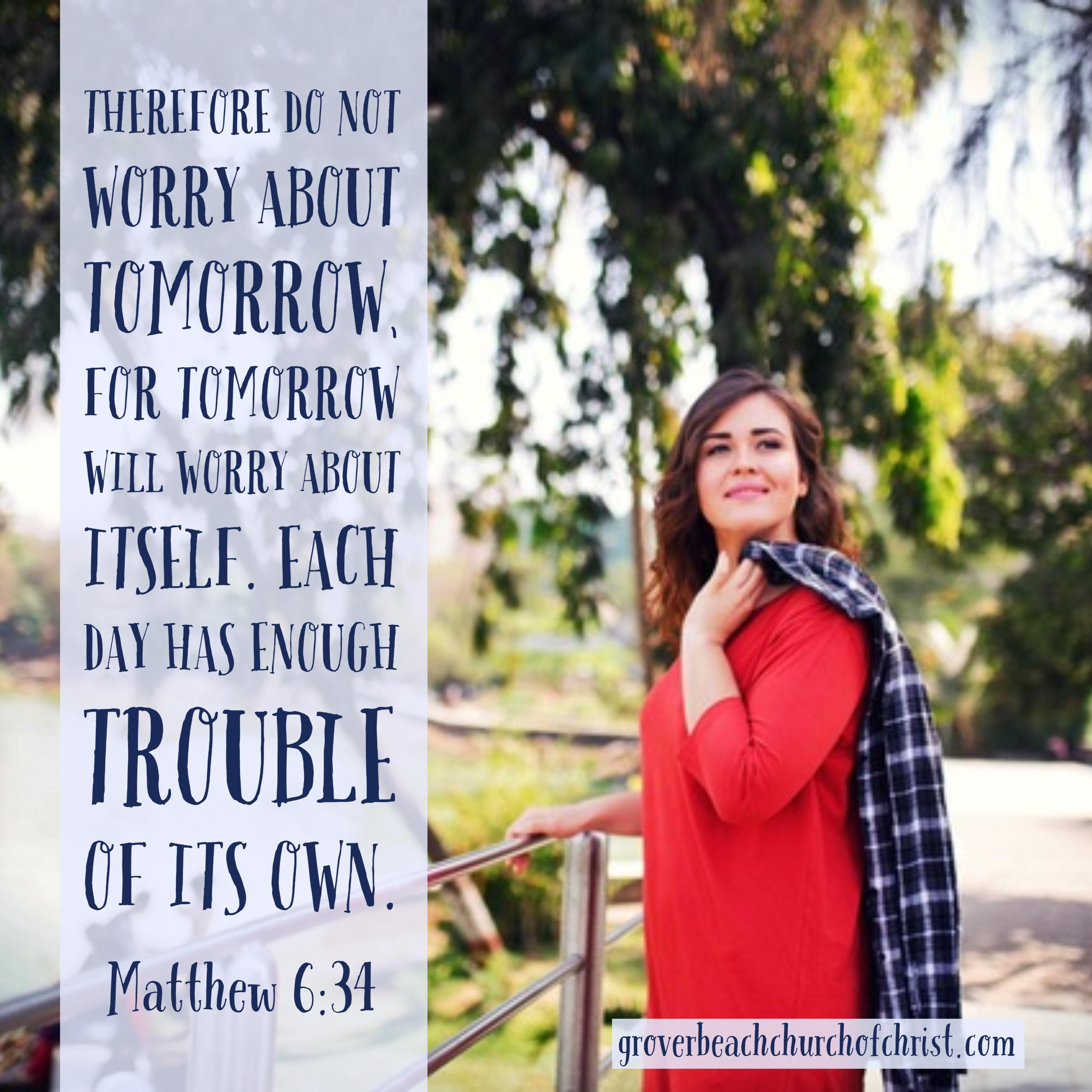 Matthew 6-34 Therefore do not worry