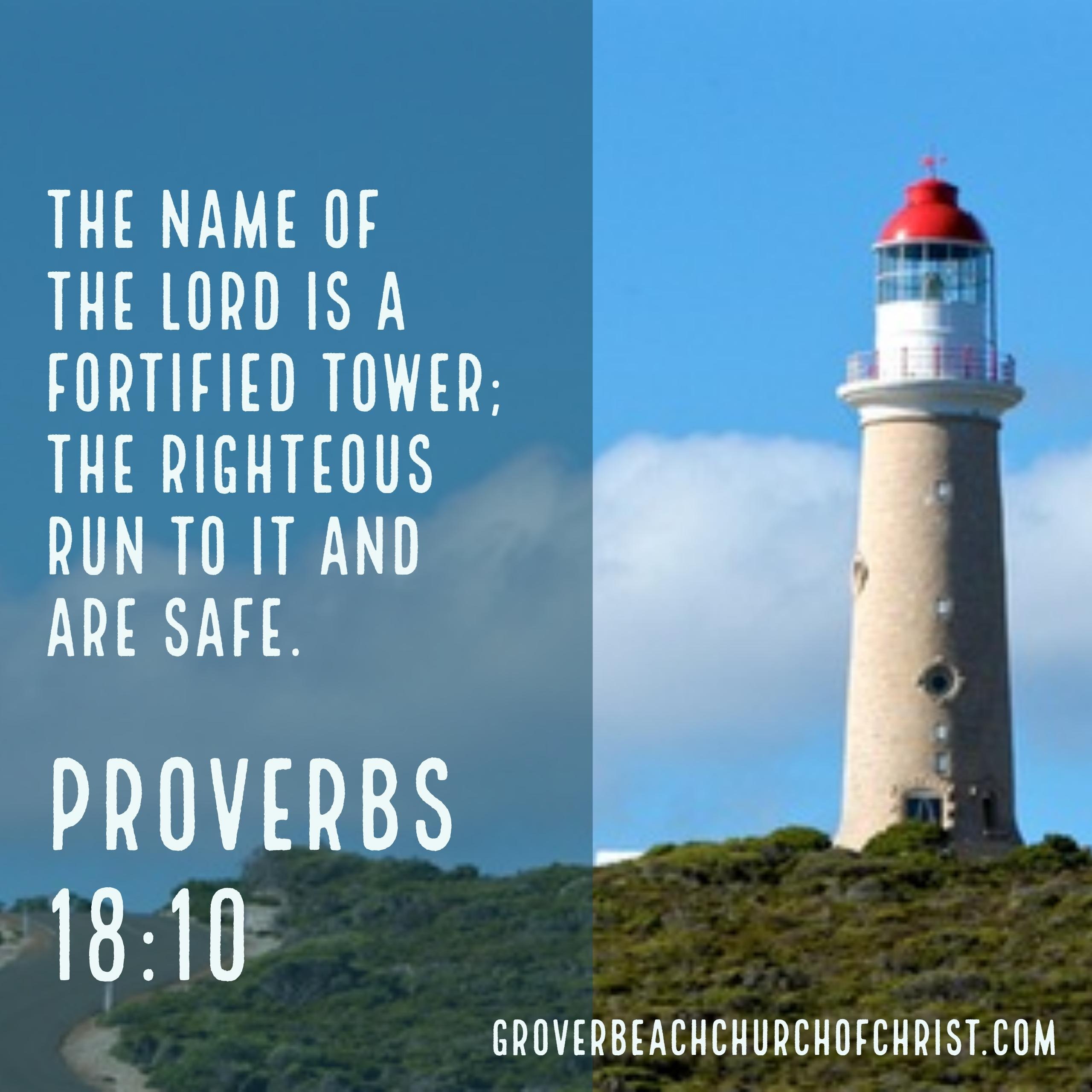 Proverbs 18:10 The name of the Lord is a fortified tower