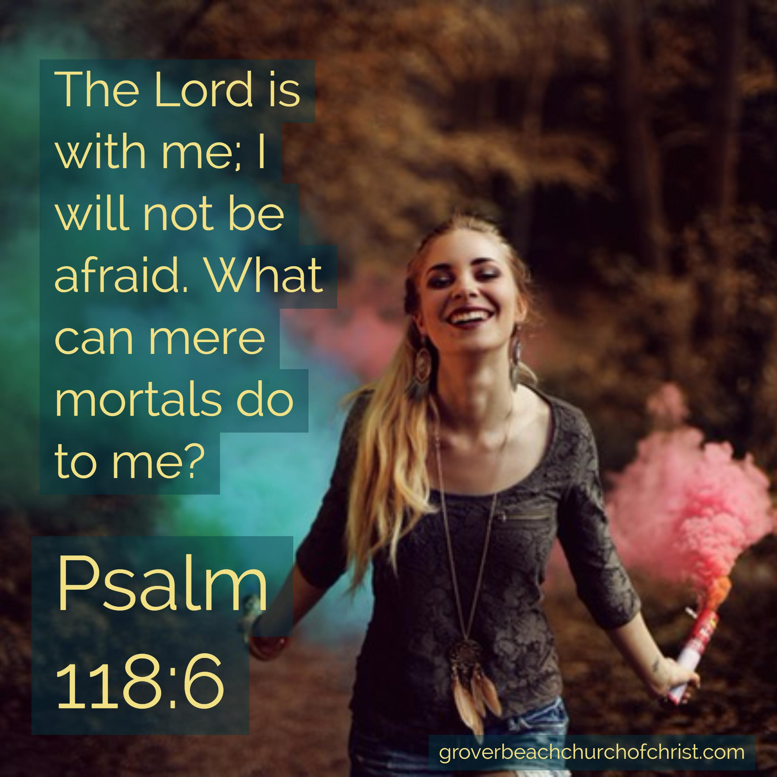 Psalm 118-6 The Lord is with me