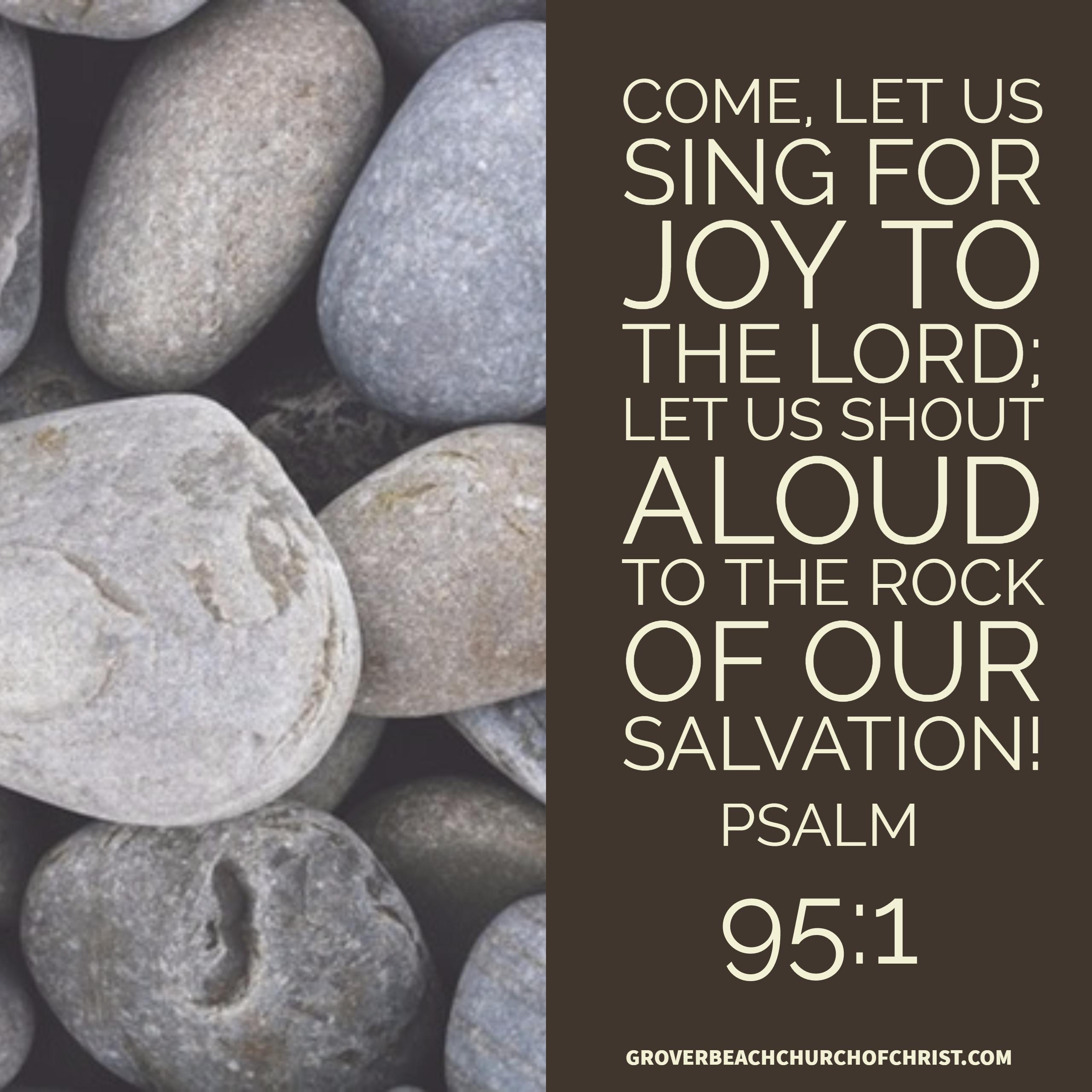 Psalm 95-1 Come let us sing for joy